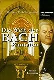 Die Welt der Bach-Kantaten, 3 Bde., Bd.3, Johann Sebastian Bachs Leipziger Kirchenkantaten - Christoph Wolff