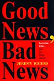 img - for Good News, Bad News: Journalism Ethics And The Public Interest (Critical Studies in Communication and in the Cultural Industries) book / textbook / text book