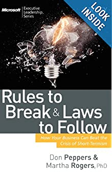 Rules to Break and Laws to Follow: How Your Business Can Beat the Crisis of Short-Termis