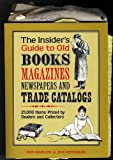img - for The Insiders Guide to Old Books Magazines Newspapers and Trade Catalogs: 21000 Items Priced by Dealers and Collectors book / textbook / text book