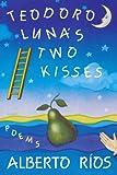 Teodoro Lunas Two Kisses: Poems