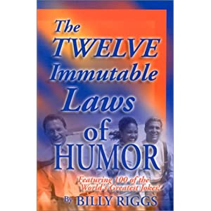 The Twelve Immutable Laws of Humor: Featuring 100 of the World's Greatest Jokes!