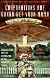 Corporations Are Gonna Get Your Mama: Globalization and the Downsizing of the American Dream (1567511120) by Danaher, Kevin