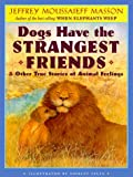 Dogs Have the Strangest Friends: & Other True Stories of Animal Feelings (0525457453) by Shirley Felts