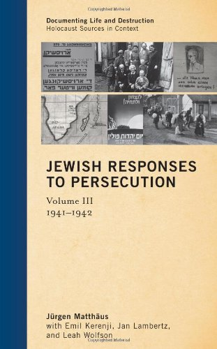 Jewish Responses to Persecution: 1941-1942 (Documenting Life and Destruction: Holocaust Sources in Context)