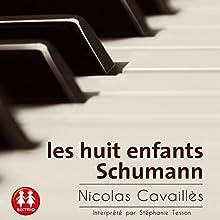 Les huit enfants Schumann   Livre audio Auteur(s) : Nicolas Cavaillès Narrateur(s) : Stéphanie Tesson