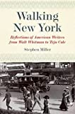 Walking New York: Reflections of American Writers from Walt Whitman to Teju Cole (Empire State Editions)