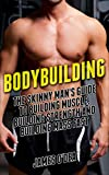 Bodybuilding: The Skinny Man's Guide to Building Muscle, Building Strength and Building Mass Fast