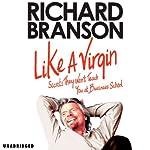 Like a Virgin: Secrets They Won't Teach You in Business School | Richard Branson