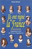 echange, troc Pierre Ripert - Ils ont régné sur la France : Empereurs et rois, de Clovis à Napoléon III