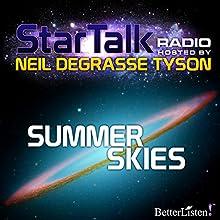 Star Talk Radio: Summer Skies Radio/TV Program Auteur(s) : Neil deGrasse Tyson Narrateur(s) : Neil deGrasse Tyson