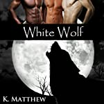 White Wolf: The Complete Series | K Matthew