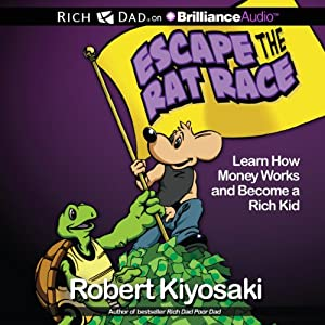Rich Dad's Escape the Rat Race: Learn How Money Works and Become a Rich Kid | [Robert T. Kiyosaki]