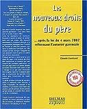 echange, troc Claude Lienhard - Les Nouveaux Droits du père : ... après la loi du 4 mars 2002 réformant l'autorité parentale