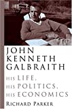 img - for John Kenneth Galbraith: His Life, His Politics, His Economics book / textbook / text book