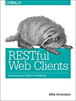 RESTful Web Clients: Enabling Reuse Through Hypermedia