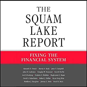 The Squam Lake Report: Fixing the Financial System | [Kenneth R. French, Martin N. Baily, John Y. Campbell, John H. Cochrane, Douglas W. Diamond, Darrell Duffie, Anil K. Kashyap, Frederic S. Mishkin, Raghuram G. Rajan, David S. Scharfstein]