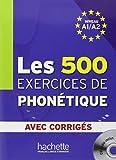 Les 500 exercices de phonétique : Niveau A1-A2 : avec corrigés (1CD audio)