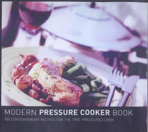 The Modern Pressure Cookbook: 100 Contemporary Recipes for Steam-pressured Cooking (Cooking With Steam Cookbook compare prices)