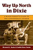 img - for Way up North in Dixie: A Black Family's Claim to the Confederate Anthem (Music in American Life) book / textbook / text book