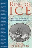 Ring of Ice: Adventure, Exploration and Life in the Arctic Peter Stark