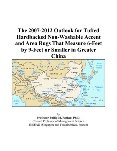 The 2007-2012 Outlook for Tufted Hardbacked Non-Washable Accent and Area Rugs That Measure 6-Feet by 9-Feet or Smaller in Greater China