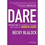 Dare: Straight Talk on Confidence, Courage, and Career for Women in Charge | Becky Blalock