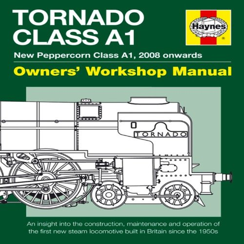 The A1 Steam Locomotive Trust Tornado Owners' Workshop Manual: New Peppercorn Class A1, 2008 Onwards: An Insight Into the Construction, Maintenance an
