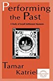 img - for Performing the Past: A Study of Israeli Settlement Museums (Everyday Communication Series) by Katriel, Tamar (1997) Paperback book / textbook / text book