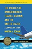 The Politics of Immigration in France, Britain, and the United States: A Comparative Study (Perspectives in Comparative Politics)