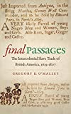 """Gregory O'Malley, """"Final Passages: The Intercolonial Slave Trade of British America, 1619-1807"""" (UNC Press for the Omohundro Institute, 2014)"""