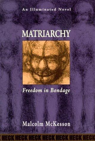 matriarchy-freedom-in-bondage-by-malcolm-mckesson-1997-01-01
