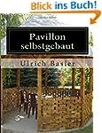 Pavillon selbstgebaut: ein Traum im G...