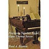Nocturne Number Eight, Opus Twenty Seven ~ Paul A.  Barron