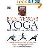 Yoga, The Path to Holistic Health, by B.K.S. Iyengar
