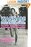 Wannabe Distance God:  The Thirst, Angst, and Passion of Running in the Chase Pack: A Memoir by Timothy M. Tays