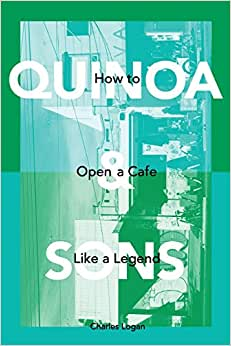 Quinoa & Sons: How To Open A Cafe Like A Legend.