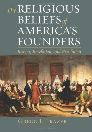 The Religious Beliefs of America's Founders: Reason, Revelation, Revolution (American Political Thought) (American Political Thought (University Press of Kansas))