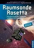 Raumsonde Rosetta: Die abenteuerliche Reise zum unbekannten Kometen