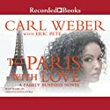 To Paris with Love Audiobook by Carl Weber, Eric Pete Narrated by Suzanne Cypress, Lisa Smith, Corey Allen, Adam Alexander