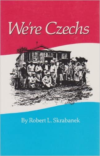 We're Czechs (Centennial Series of the Association of Former Students, Texas A&M University) written by Robert L. Skrabanek