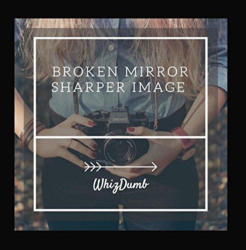 broken-mirror-sharper-image-by-whizdumb
