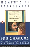 Moments of Engagement: Intimate Psychotherapy in a Technological Age (0140237909) by Kramer, Peter D.