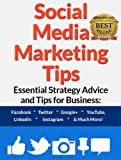 img - for Social Media Marketing Tips: Essential Strategy Advice and Tips for Business: Facebook, Twitter, Google+, YouTube, LinkedIn, Instagram and Much More! book / textbook / text book