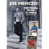 Joe Mercer, OBE: Football with a Smile - The Authorised Biography of an Everton, Arsenal and England Legend and a Highly Successful Manager with ... Manchester City, Coventry C and Englandby Gary James
