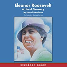 Eleanor Roosevelt: A Life of Discovery (       UNABRIDGED) by Russell Freedman Narrated by Barbara Caruso