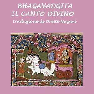 Bhagavadgita: Il canto divino [Bhagavad Gita: The Divine Song] | [Oreste Nazari (traduzione - translator)]