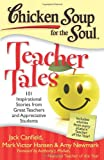 img - for Chicken Soup for the Soul: Teacher Tales: 101 Inspirational Stories from Great Teachers and Appreciative Students book / textbook / text book
