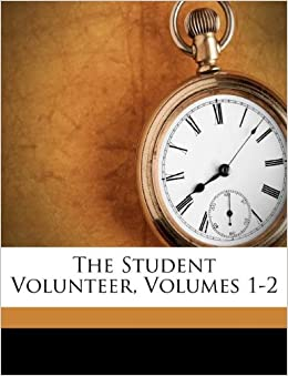 The Student Volunteer Volumes 1 2 Student Volunteer