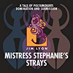 Mistress Stephanie's Strays: A Tale of Polyamorous Domination and Submission | Jim Lyon